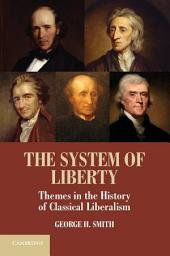 The System of Liberty: Themes in the History of Classical Liberalism