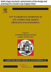 23 European Symposium on Computer Aided Process Engineering: Multi-stage stochastic optimization of the design and planning of a Closed-Loop Supply Chain