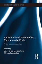 An International History of the Cuban Missile Crisis: A 50-year retrospective