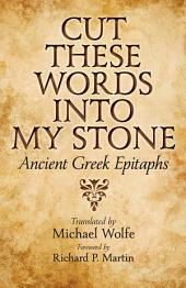 Cut These Words into My Stone: Ancient Greek Epitaphs