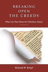 Breaking Open the Creeds: What Can They Mean for Christians Today?