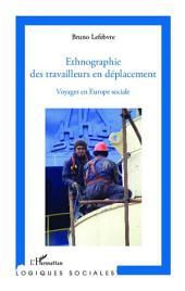 Ethnographie des travailleurs en déplacement: Voyages en Europe sociale