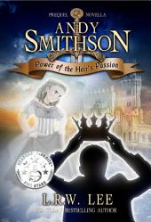 Power of the Heir's Passion (Andy Smithson Prequel Novella): Epic Teen & Young Adult Fantasy Spirit with the Ghosts of King, Queen, Princess, and the Ghost Spirits of the Afterlife