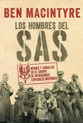 Los hombres del SAS: Héroes y canallas en el cuerpo de operaciones especiales británico