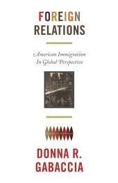 Foreign Relations: American Immigration in Global Perspective: American Immigration in Global Perspective