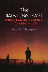 The Haunting Past: Politics, Economics and Race in Caribbean Life: Politics, Economics and Race in Caribbean Life