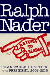 Return to Sender: Unanswered Letters to the President, 2003-2015