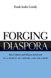 Forging Diaspora: Afro-Cubans and African Americans in a World of Empire and Jim Crow: Afro-Cubans and African Americans in a World of Empire and Jim Crow