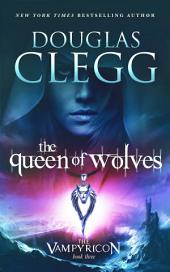 The Queen of Wolves - A Vampire Dark Fantasy Epic: Book Three of The Vampyricon