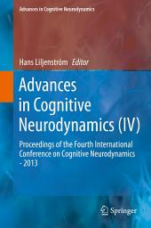 Advances in Cognitive Neurodynamics (IV): Proceedings of the Fourth International Conference on Cognitive Neurodynamics - 2013
