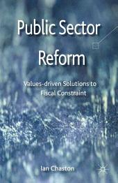 Public Sector Reformation: Values-driven Solutions to Fiscal Constraint