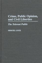 Crime, Public Opinion, and Civil Liberties: The Tolerant Public