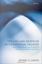 The Life and Death of International Treaties : Double-Edged Diplomacy and the Politics of Ratification in Comparative Perspective: Double-Edged Diplomacy and the Politics of Ratification in Comparative Perspective