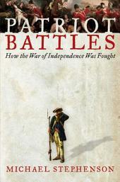 Patriot Battles: How the Revolutionary War was Fought