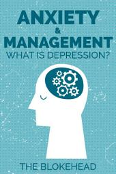 Anxiety & Management : What Is Depression?