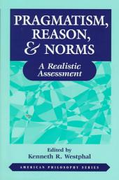 Pragmatism, Reason & Norms: A Realistic Assessment