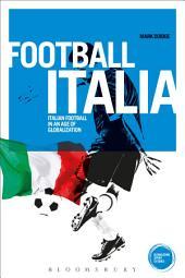 Football Italia: Italian Football in an Age of Globalization