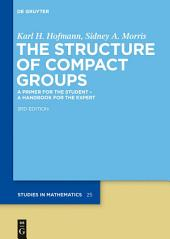 The Structure of Compact Groups: A Primer for the Student - A Handbook for the Expert, Edition 3