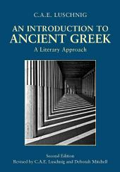 An Introduction to Ancient Greek: A Literary Approach, (2nd Edition): A Literary Approach