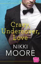 Crazy, Undercover, Love: HarperImpulse Contemporary Romance