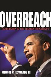 Overreach: Leadership in the Obama Presidency