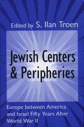 Jewish Centers and Peripheries: Europe Between America and Israel Fifty Years After World War II