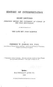 History of Interpretation: Eight Lectures Preached Before the University of Oxford in the Year 1885 on the Foundation of the Late Rev. John Bampton
