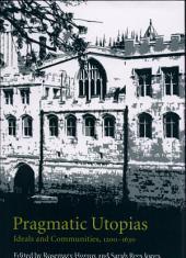 Pragmatic Utopias: Ideals and Communities, 1200–1630