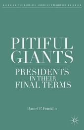 Pitiful Giants: Presidents in Their Final Terms
