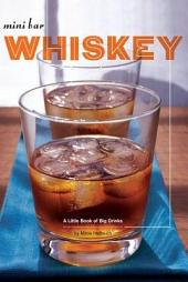 Mini Bar: Whiskey: A Little Book of Big Drinks