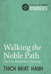 Walking the Noble Path: The Five Mindfulness Trainings