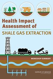 Health Impact Assessment of Shale Gas Extraction:: Workshop Summary