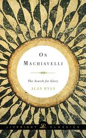 On Machiavelli: The Search for Glory (Liveright Classics)