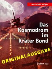 Das Kosmodrom im Krater Bond - Originalausgabe: Wissenschaftlich-phantastischer Roman