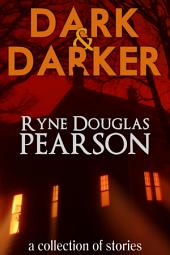 Dark and Darker: A Collection Of Stories