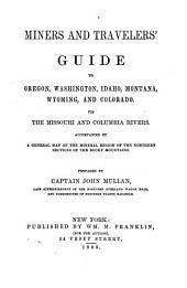 Miners and Travelers' Guide to Oregon, Washington, Idaho, Montana, Wyoming, and Colorado: Via the Missouri and Columbia Rivers