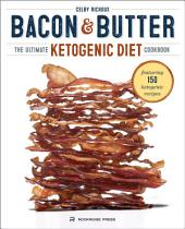 Bacon & Butter: The Ultimate Ketogenic Diet Cookbook