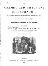 The Graphic and Historical Illustrator: An Original Miscellany of Literary, Antiquarian, and Topographical Information ...