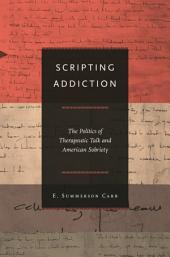 Scripting Addiction: The Politics of Therapeutic Talk and American Sobriety