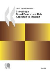 OECD Tax Policy Studies Choosing a Broad Base - Low Rate Approach to Taxation