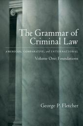 The Grammar of Criminal Law : American, Comparative, and International Volume One: Foundations: American, Comparative, and International Volume One: Foundations
