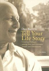 Tell Your Life Story: Creating Dialogue Among Jews and Germans, Israelis and Palestinians
