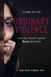 Ordinary Violence: Everyday Assaults against Women Worldwide: Edition 2