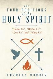"""The Four Positions of the Holy Spirit: """"Beside Us"""", """"Within Us"""", """"Upon Us"""", and """"Filling Us"""""""