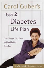 Carol Guber's Type 2 Diabetes Life Plan: Take Charge, Take Care and Feel Better Than Ever