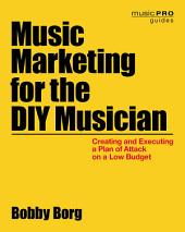 Music Marketing for the DIY Musician: Creating and Executing a Plan of Attack on a Low Budget