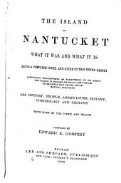 The Island of Nantucket: What it was and what it is : Being a Complete Index and Guide to this Noted Resort ... Including Its History, People, Agriculture, Botany, Conchology, and Geology