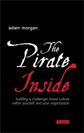 The Pirate Inside: Building a Challenger Brand Culture Within Yourself and Your Organization