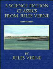 3 Science Fiction Classics from Jules Verne (Illustrated)
