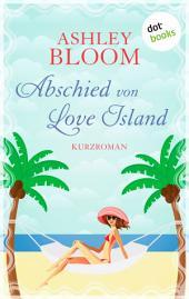 Abschied von Love Island: Kurzroman - Dritter Band der Love-Island-Trilogie